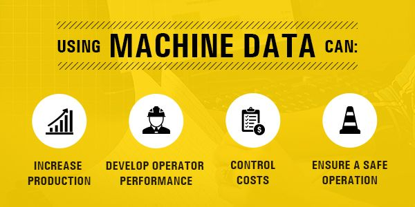 Using Machine Data can: Increase Production, Develop Operator Performance, Control Costs, and Ensure a Safe Operation.