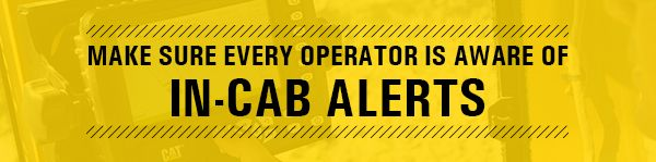 Make sure every operator is aware of in-cab alerts