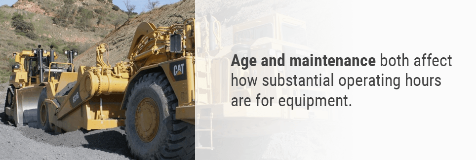 Age and maintenance both affect how substantial operating hours are for equipment.