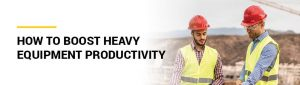 How to Boost Heavy Equipment Productivity