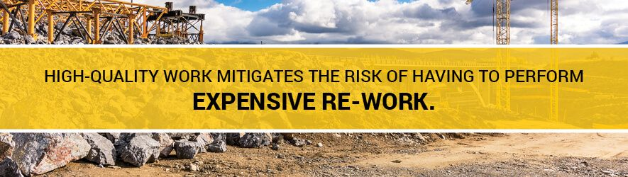 High-quality work mitigates the risk of having to perform expensive re-work