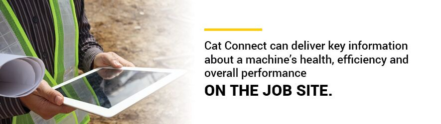 Cat Connect can deliver key information about a machine's health, efficiency and overall performance on the job site.