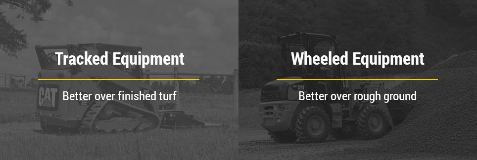 Tracked Equipment is better over finished turf. Wheeled Equipment is better over rough ground.