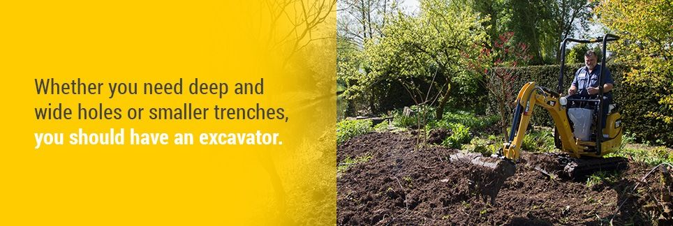 Whether you need deep and wide holes or smaller trenches, you should have an excavator.