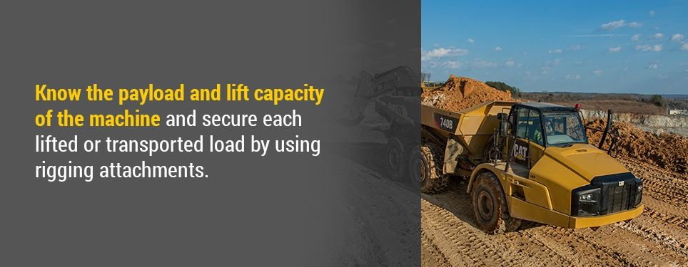 Know the payload and lift capacity of the machine and secure each lifted or transported load by using rigging attachments.