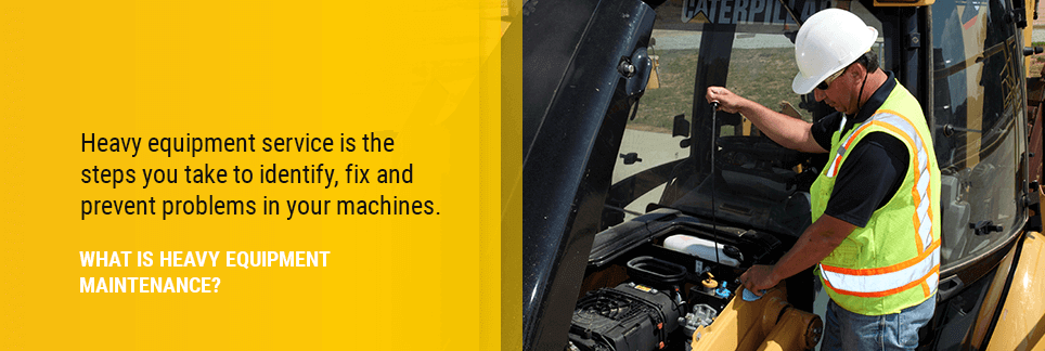 What Is Heavy Equipment Maintenance?  Heavy equipment service is the steps you take to identify, fix and prevent problems in your machines.