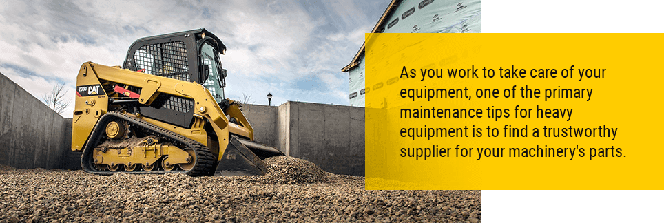 As you work to take care of your equipment, one of the primary maintenance tips for heavy equipment is to find a trustworthy supplier for your machinery's parts.